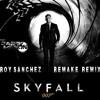 Skyfall 007 - Adele (Roy Sànchez Remake Remix)