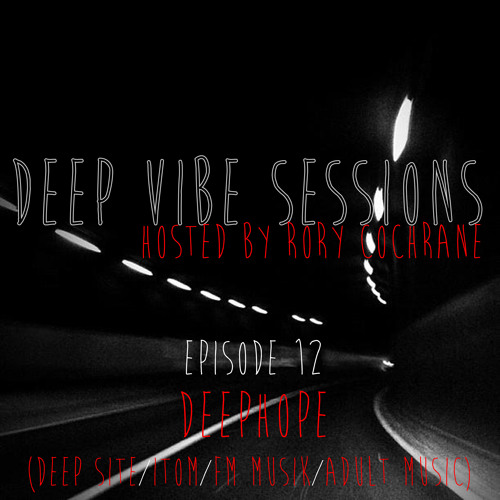 DE Radio// Deep Vibe Sessions Episode 12 with DEEPHOPE (Deep Site/FM Musik/Itom/Adult Music)