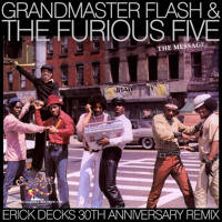 Grandmaster Flash & The Furious Five - The Message (Erick Decks 30th Anniversary Remix)
