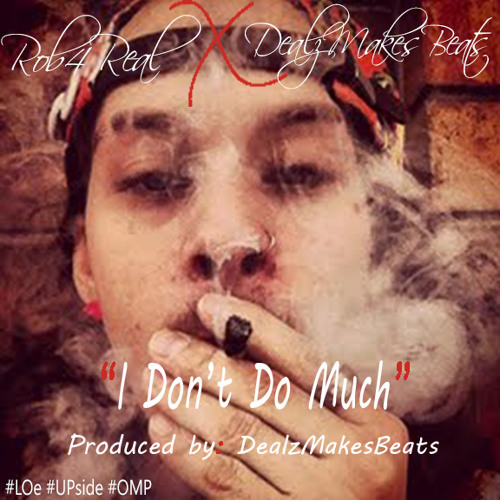 Rob4Real x DealzCantSwim - 'I Don't Do Much' (prod. by DealzMakesBeats)