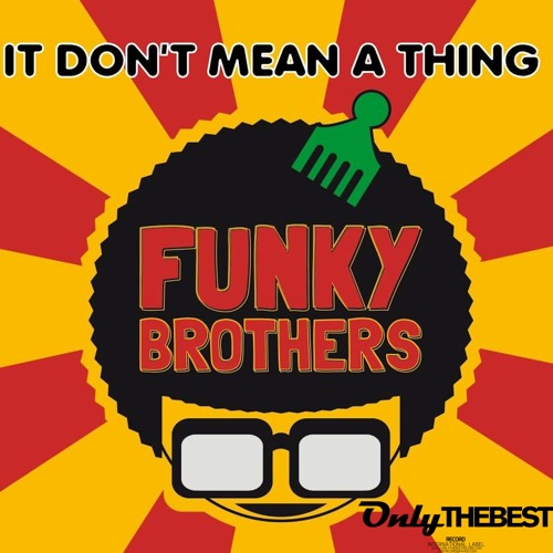 187# Funky Brothers - It Don't Mean a Thing [ Only the Best Record international ]