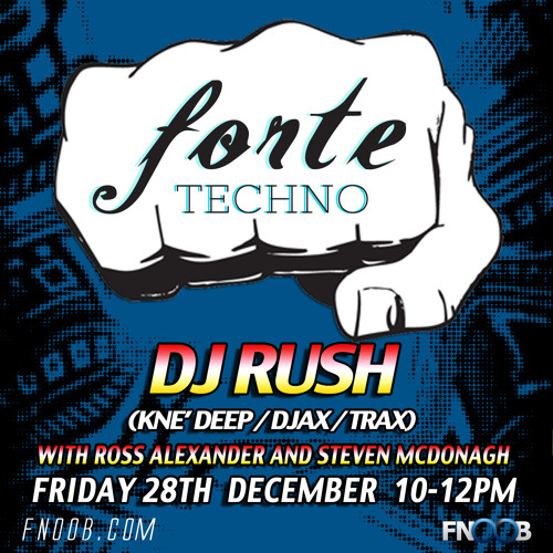 Forte Techno - 28th December - DJ Rush