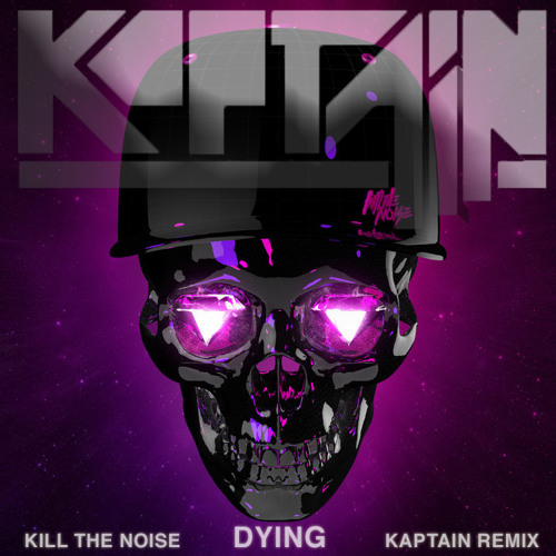 Kill The Noise - Dying feat. Ultraviolet Sound & Emma Hudson (Kaptain Remix)
