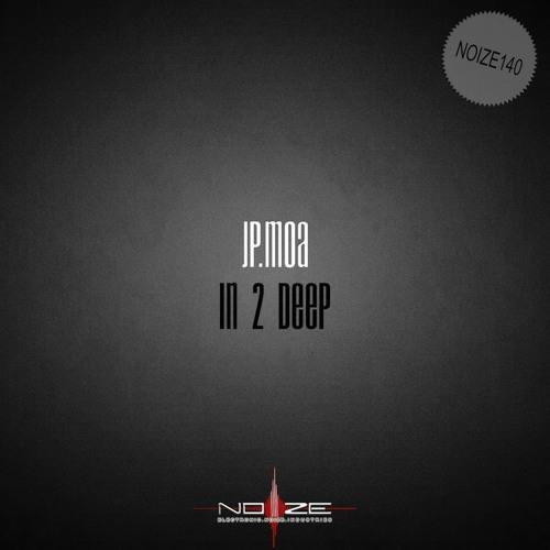 Jp.Moa - In 2 Deep (Original Mix) OUT NOW [NOIZE]