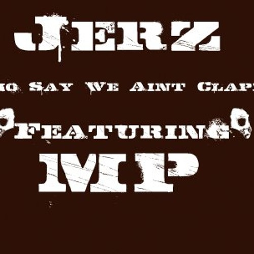 Jerz (Featuring) MP- Who Say You Ain't Clappin