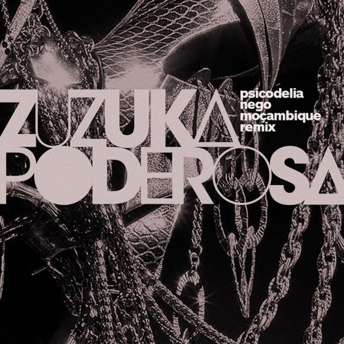 Zuzuka Poderosa & Kush Arora - Psicodelia (Nego Mozambique Remix)