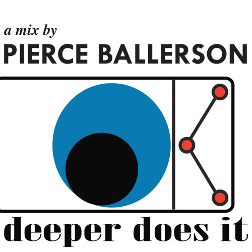 deeper does it - a mix by pierce ballerson