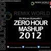 Zero Hour Mashup 2012-DJ Kiran Kamath (iTunes Rip-320KBPS) [High Quality]