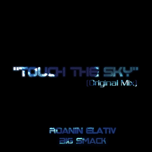 Roanin Elativ & Big Smack - Touch The Sky (Original Mix)