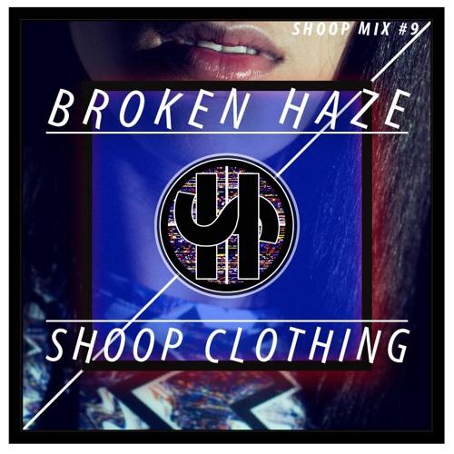 [FREE DOWNLOAD]BROKEN HAZE x SHOOP CLOTHING 60min MIX -SHOOP MIX #9-