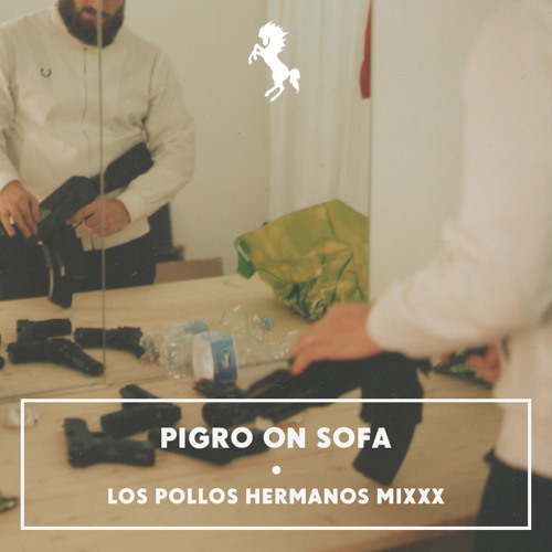 PIGRO ON SOFA ♦ LOS POLLOS HERMANOS MIXXX