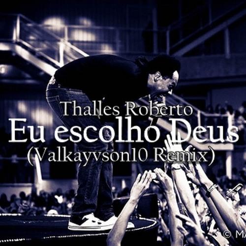 Thalles Roberto - Eu Escolho Deus (Valkayvson10 Remix)