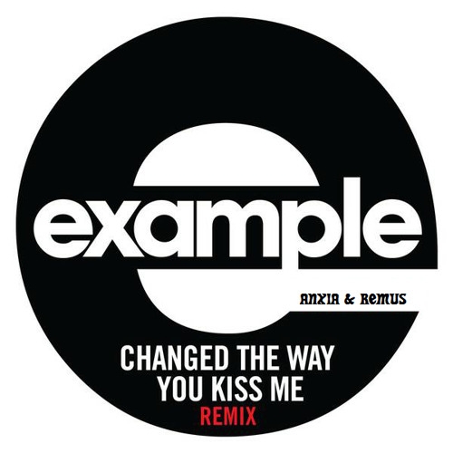 Example - Changed The Way You Kiss Me (Anxia & Remus Remix)