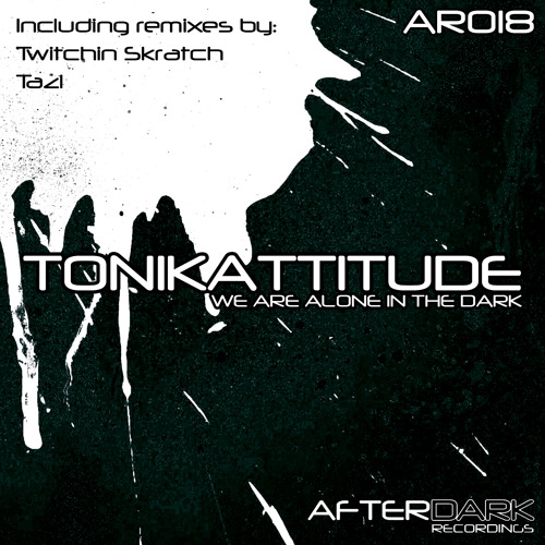 Tonikattitude - We Are Alone In The Dark (Twitchin Skratch Torrential Rain Mix) [TEASER]
