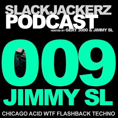SlackJackerz #009 - Jimmy SL plays Chicago, Acid, WTF, Flashback, Techno