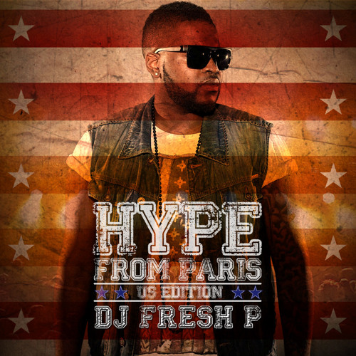 DJ FRESH P - Hype From Paris  - US edition