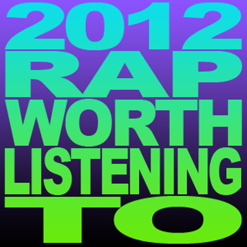 2012 Rap Worth Listening To (Year End Retrospective Mix)