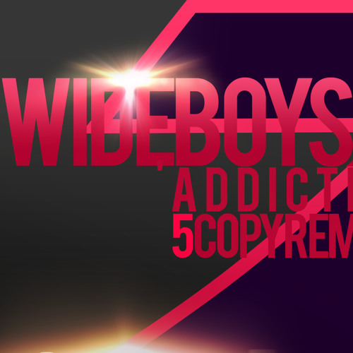 Wideboys - Addicted (5COPY Remix) [Free]