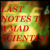 Last Notes 2 A Mad Scientist