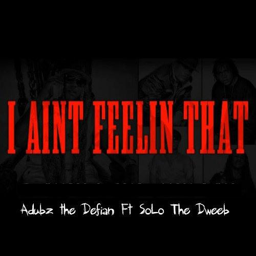 Aint Feelin it (rough draft2) ft solo the dweeb