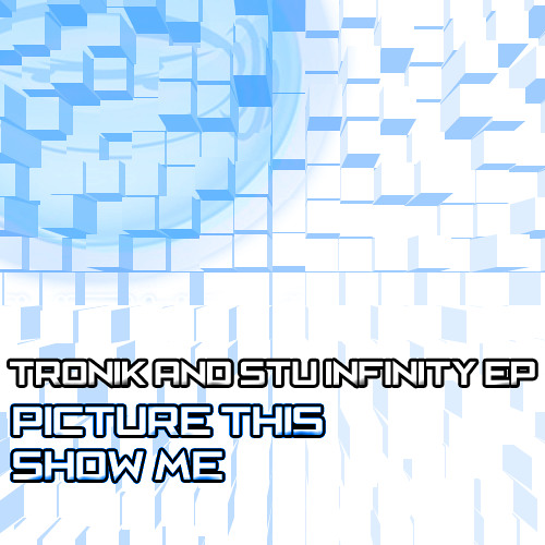 Tronik & Stu Infinity - Show Me OUT NOW!