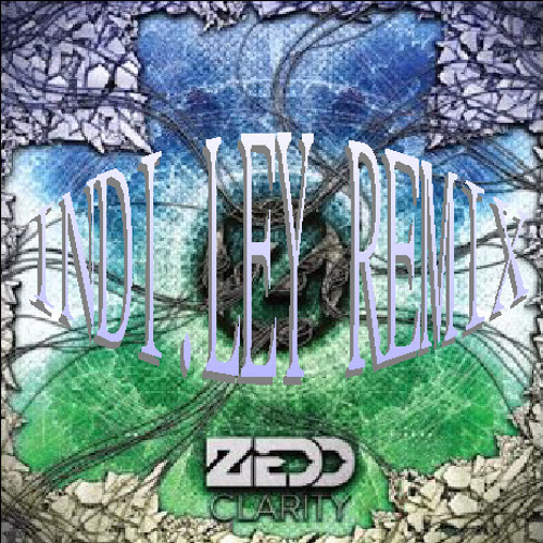 Zedd - Clarity (feat. Foxes) remixed by INDI.LEY