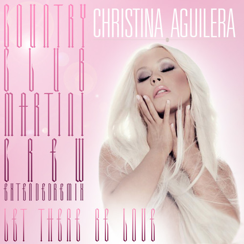 Christina Aguilera Let Their Be Love Remixes