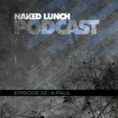 Naked Lunch PODCAST #032 - A.PAUL