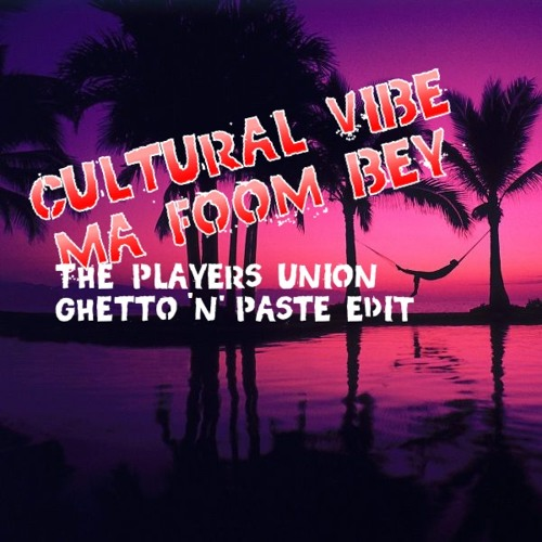 THE PLAYERS UNION - VIBE (GHETTO 'N' PASTE' EDIT)