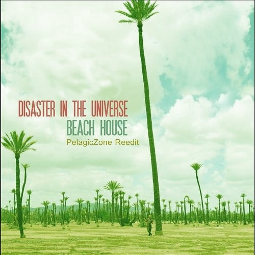 Disaster In The Universe - Beach House ( PelagicZone Reedit )
