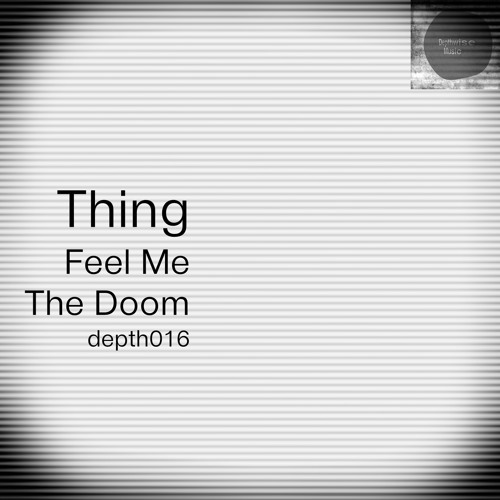 Thing - The Doom (Depthwise Music 016) OUT NOW ! ! !