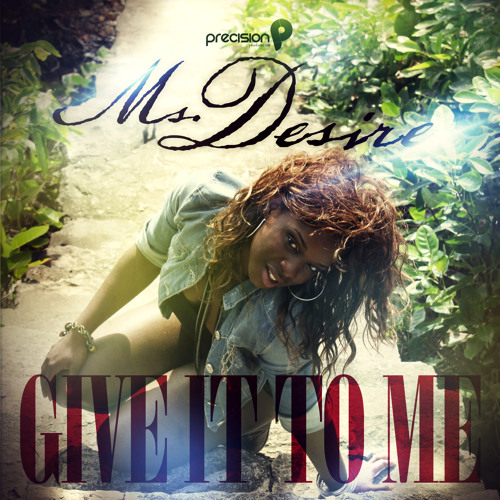 Ms Desire - Give It To Me