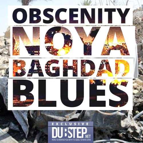Baghdad Blues by Obscenity & NOYA - Dubstep.NET Exclusive