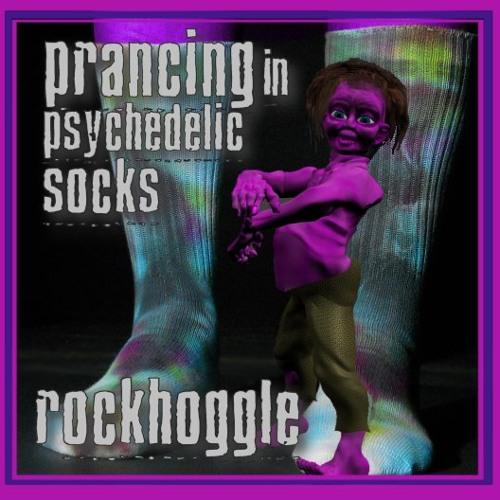 Rockhoggle - Prancing In Psychedelic Socks