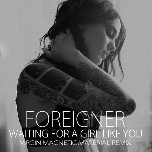 Foreigner - Waiting for a Girl Like You (Virgin Magnetic Material Remix)