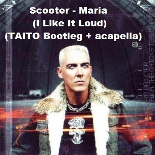 Scooter - Maria (I Like It Loud) (TAITO Bootleg + acapella) (dj Sebasti edit)