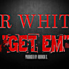 '' GET EM '' / Range Over Rhythm ( MR WHITE ) Prod. By : Rodrick C.