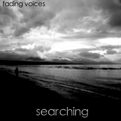 Fading Voices- Searching