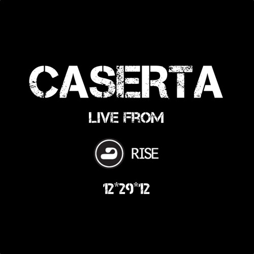 Caserta Live from Rise 12*29*2012
