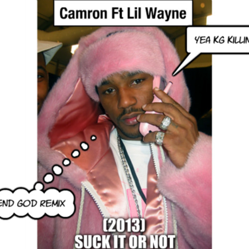 Apologise, but, Camron it lil not suck wayne well possible!