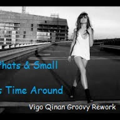 Phats & Small - This Time Around ( Vigo Qinan Groovy Rework )