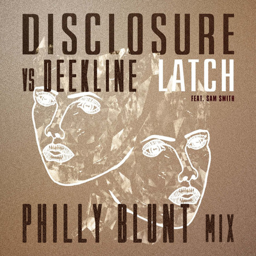Disclosure vs Deekline - Latch (Philly Blunt 2 Step mix)