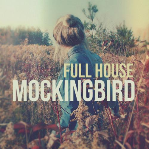 Full House - Mockingbird (Original Mix)