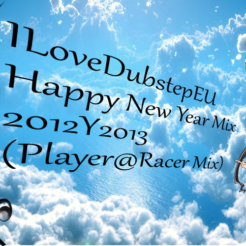 I love dubstep eu happy new year mix 2012y2013 player racer mix by i love dubstep europe - Happy new year sound europe ...