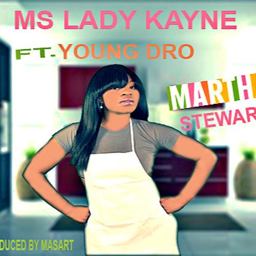 MS LADY KAYNE FT. YOUNG DRO MARTHA STEWART