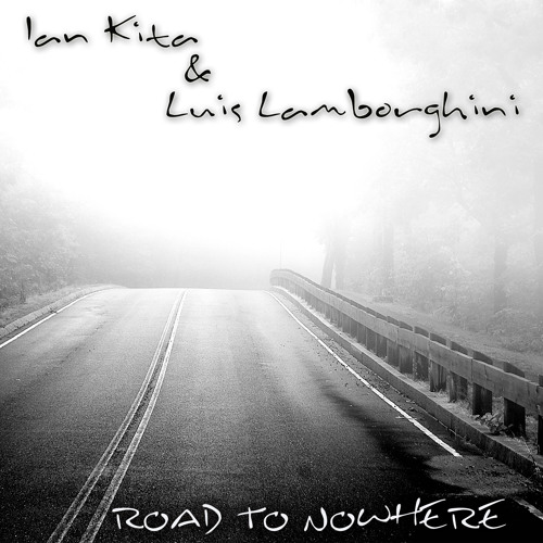 Ian Kita & Luis Lamborghini - Road to Nowhere