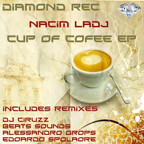 NACIM LADJ-CUP OF COFEE EP(out now on beatport) DIAMOND REC