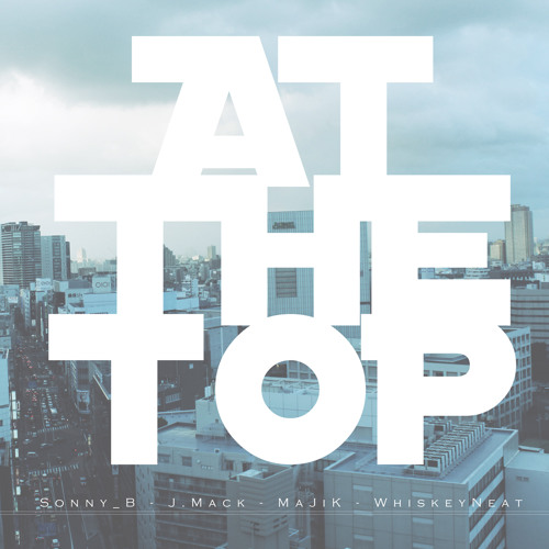 Sonny_B - AT THE TOP (feat. J.Mack, MaJiK & WhiskeyNeat)