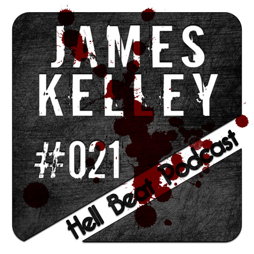 James Kelley - Hell Beat Podcast #021
