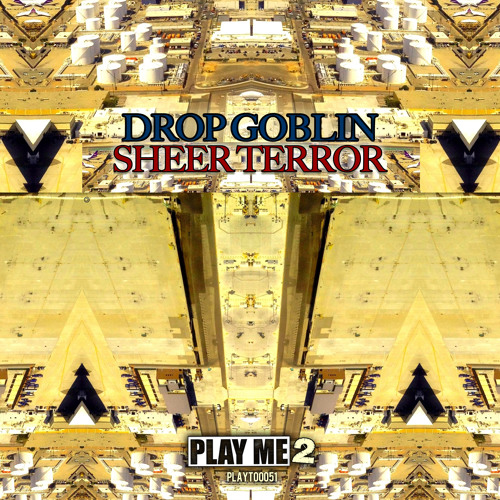 Drop Goblin - Sheer Terror [OUT NOW!!!!!!] DropGoblin.com